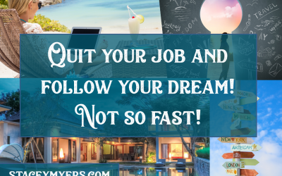Quit your Job and Follow your Dream! Not so Fast!